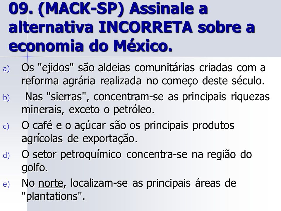 09. (MACK-SP) Assinale a alternativa INCORRETA sobre a economia do México.