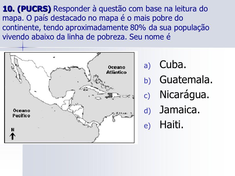Cuba. Guatemala. Nicarágua. Jamaica. Haiti.