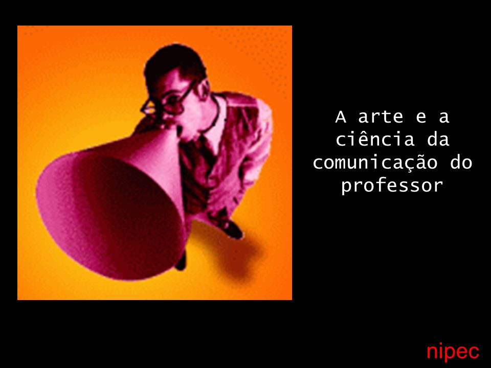 A arte e a ciência da comunicação do professor