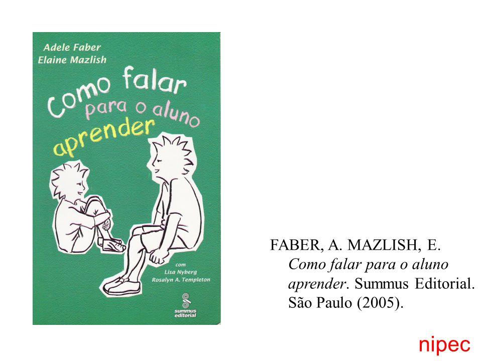 FABER, A. MAZLISH, E. Como falar para o aluno aprender