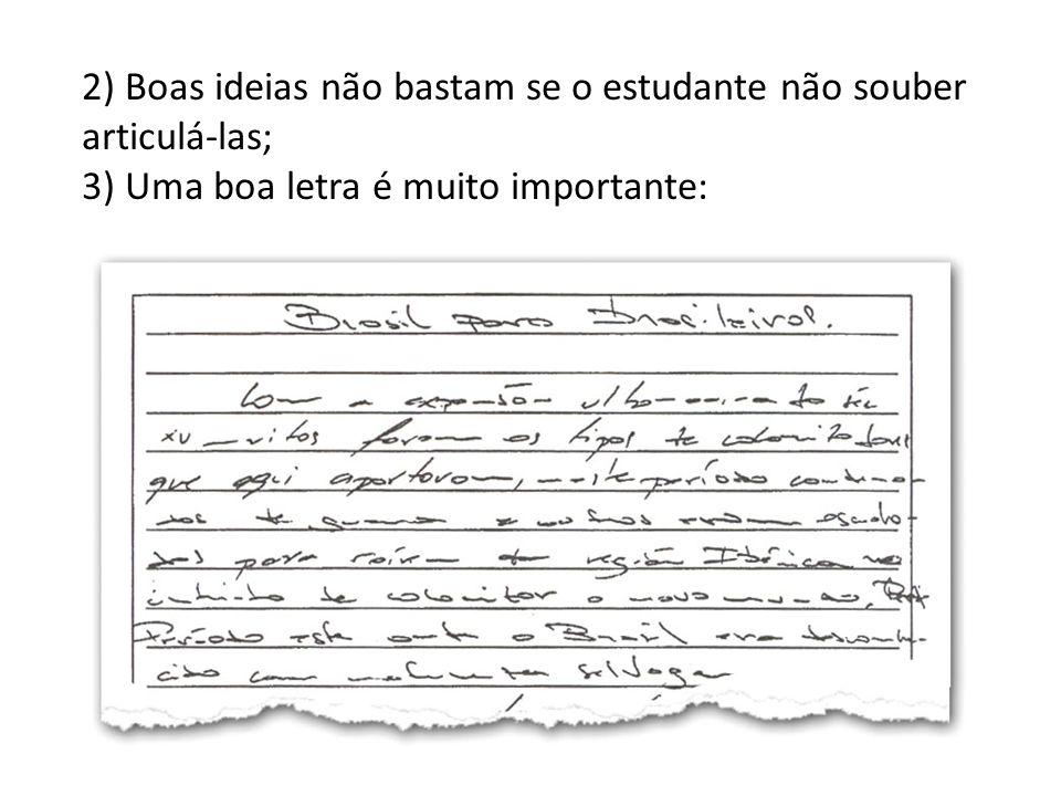 2) Boas ideias não bastam se o estudante não souber articulá-las;