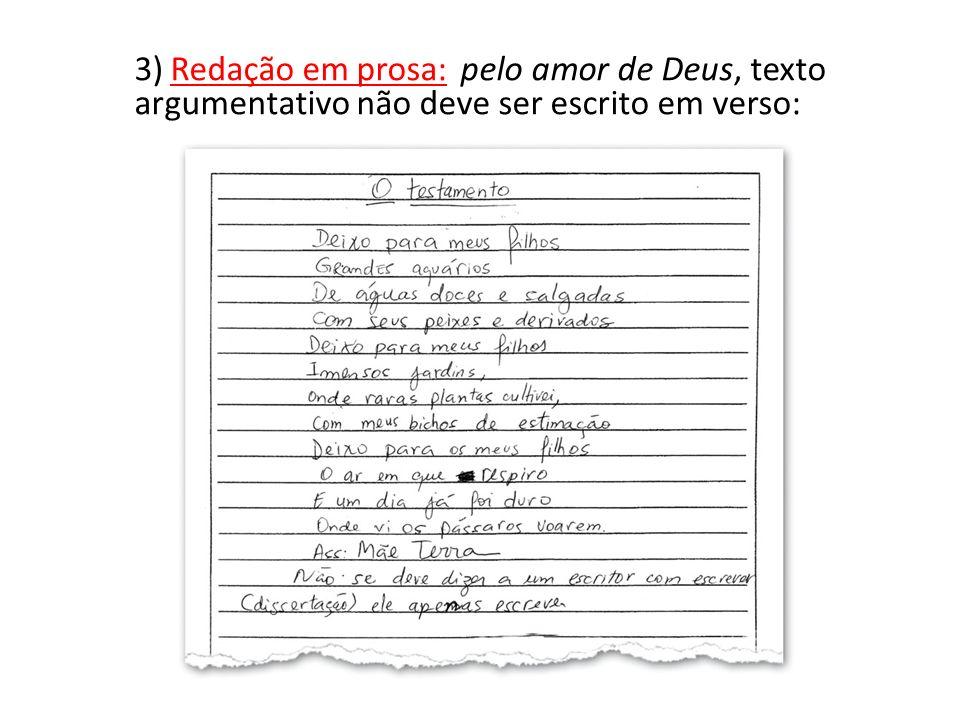 3) Redação em prosa: pelo amor de Deus, texto argumentativo não deve ser escrito em verso: