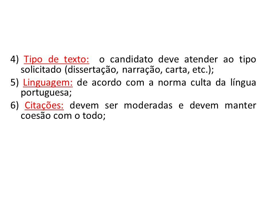 4) Tipo de texto: o candidato deve atender ao tipo solicitado (dissertação, narração, carta, etc.);