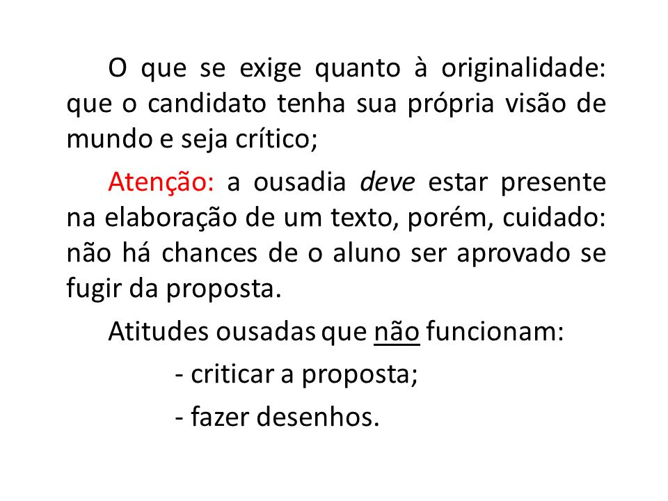 O que se exige quanto à originalidade: que o candidato tenha sua própria visão de mundo e seja crítico;