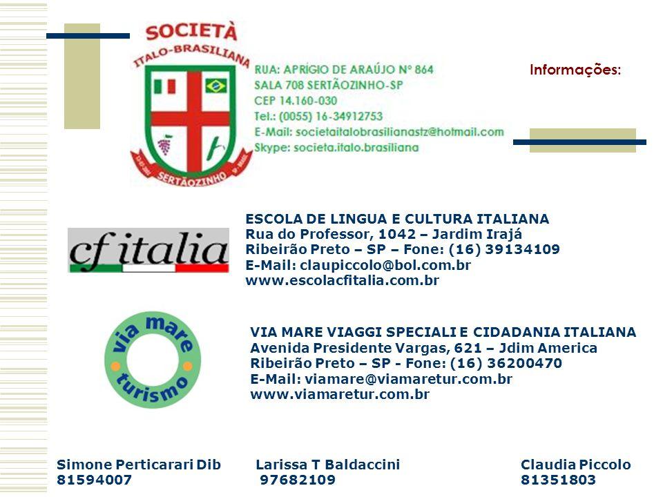 Informações: ESCOLA DE LINGUA E CULTURA ITALIANA