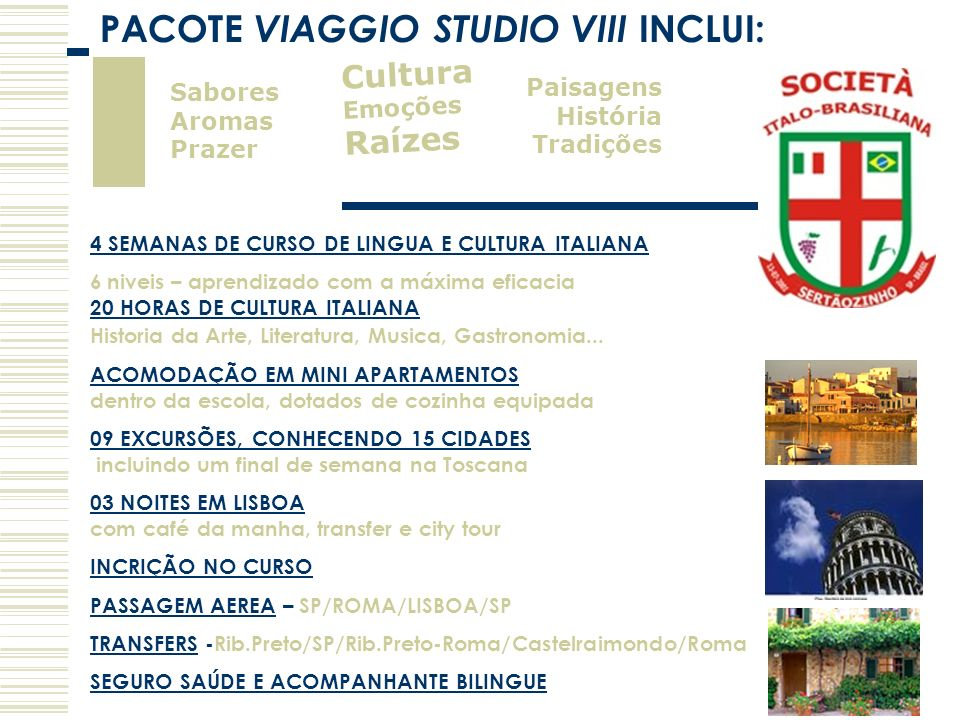 PACOTE VIAGGIO STUDIO VIII INCLUI:
