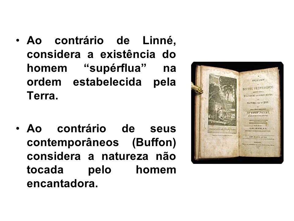 Ao contrário de Linné, considera a existência do homem supérflua na ordem estabelecida pela Terra.