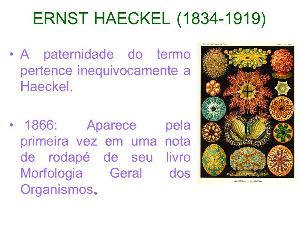ERNST HAECKEL (1834-1919) A paternidade do termo pertence inequivocamente a Haeckel.