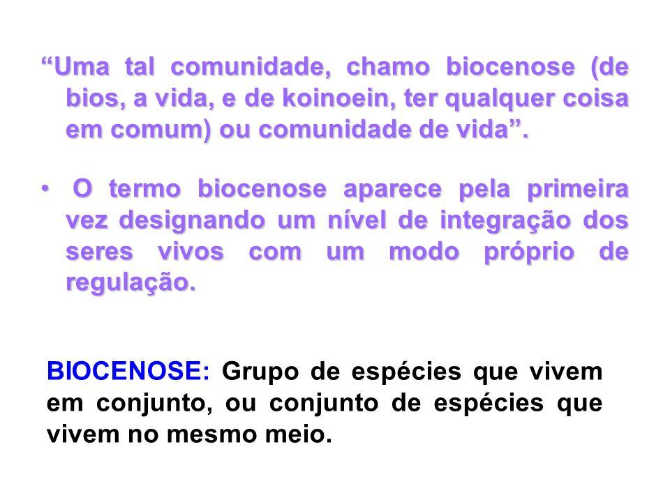 Uma tal comunidade, chamo biocenose (de bios, a vida, e de koinoein, ter qualquer coisa em comum) ou comunidade de vida .
