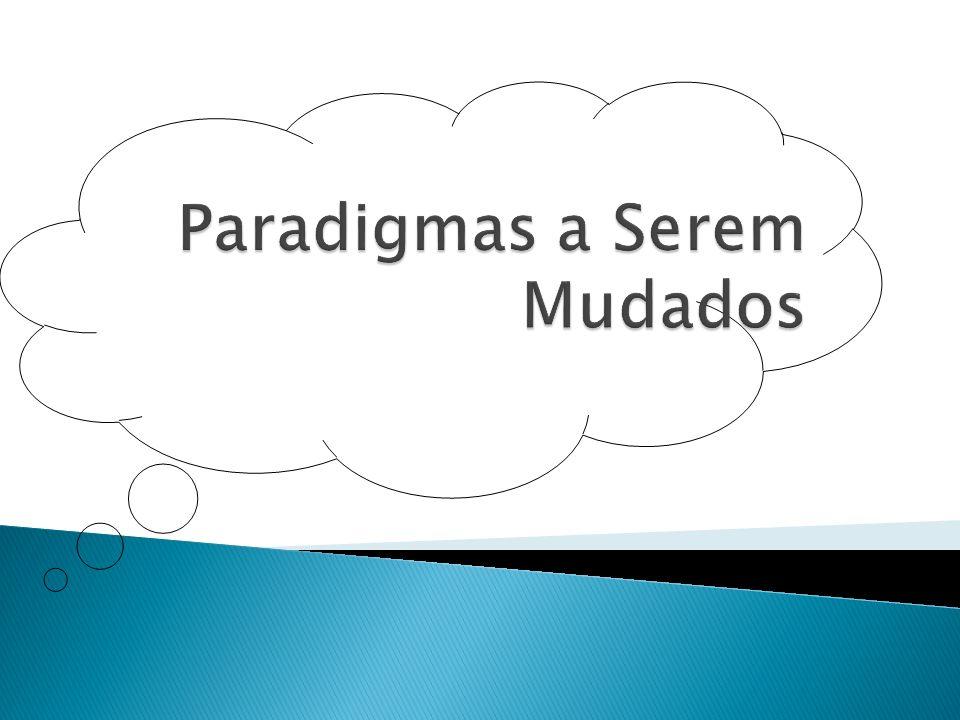 Paradigmas a Serem Mudados