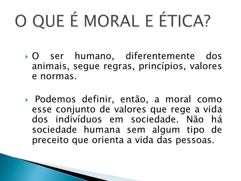 O QUE É MORAL E ÉTICA O ser humano, diferentemente dos animais, segue regras, princípios, valores e normas.