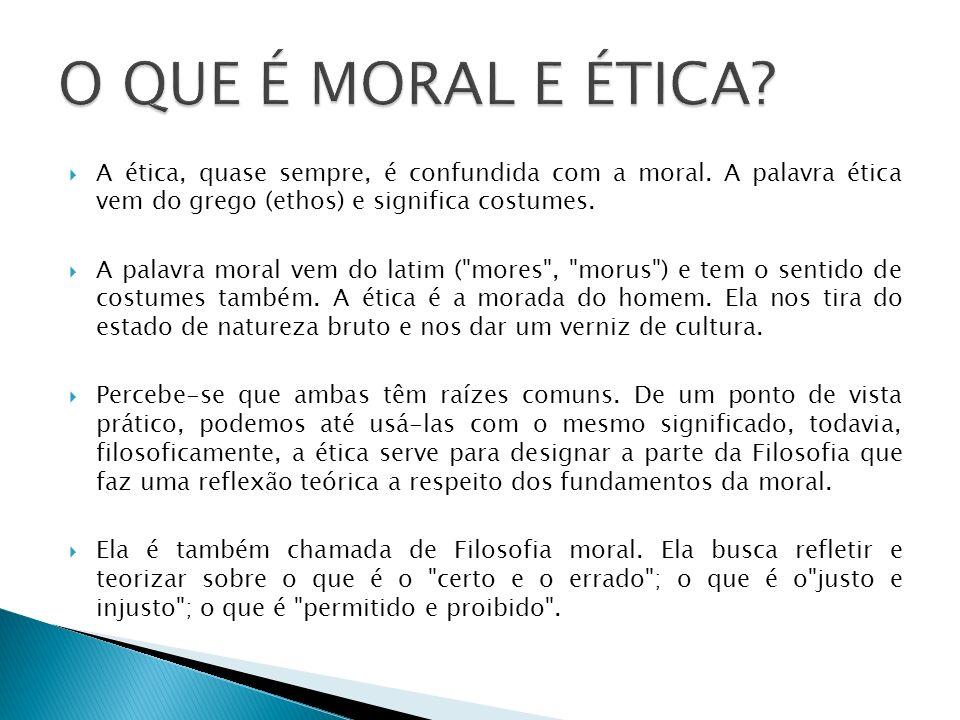 O QUE É MORAL E ÉTICA A ética, quase sempre, é confundida com a moral. A palavra ética vem do grego (ethos) e significa costumes.