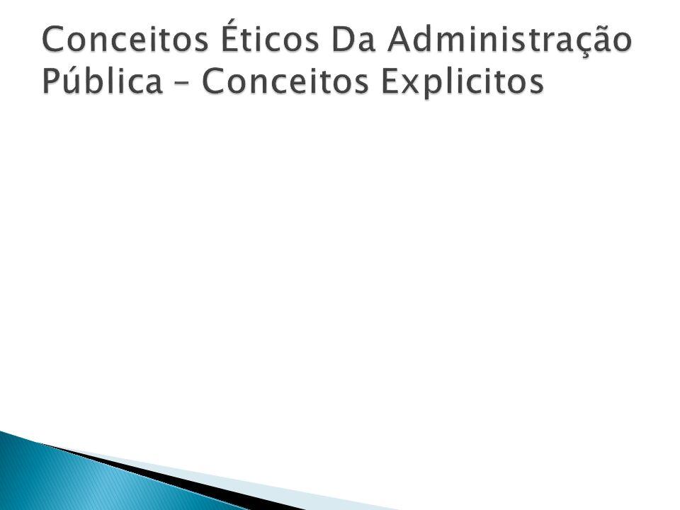 Conceitos Éticos Da Administração Pública – Conceitos Explicitos