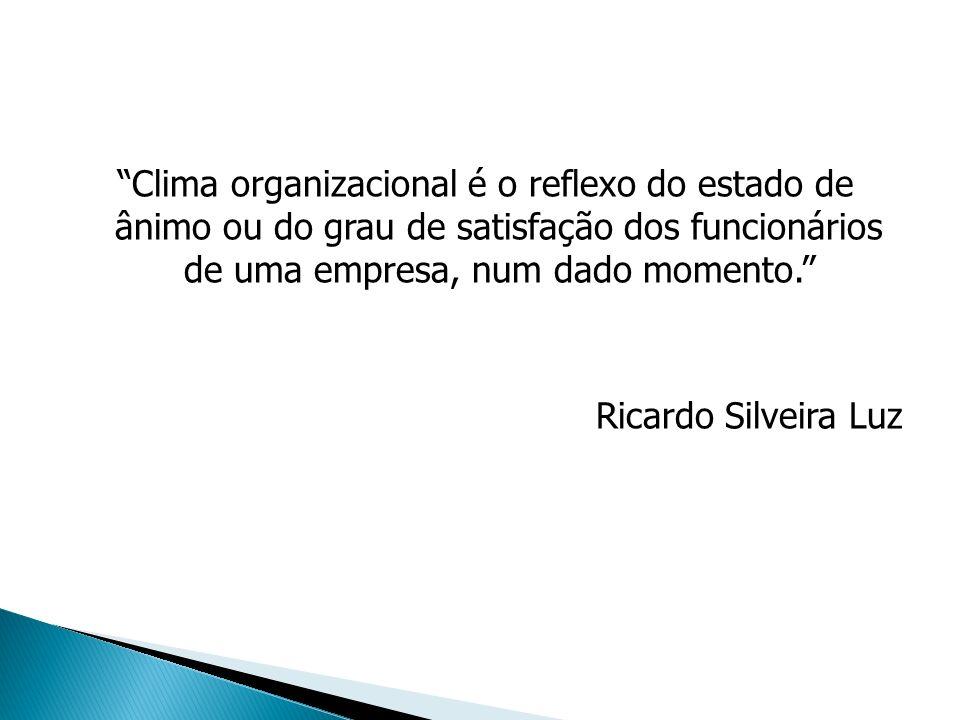 Clima organizacional é o reflexo do estado de ânimo ou do grau de satisfação dos funcionários de uma empresa, num dado momento. Ricardo Silveira Luz