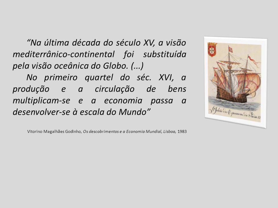 Na última década do século XV, a visão mediterrânico-continental foi substituída pela visão oceânica do Globo. (...)