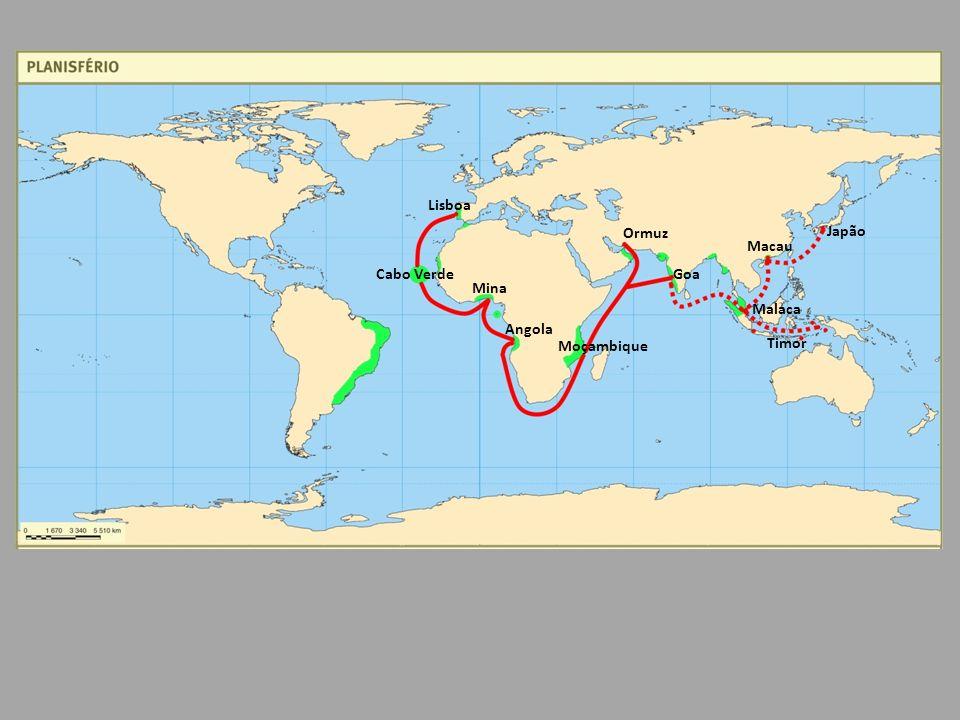 Lisboa Ormuz Japão Macau Cabo Verde Goa Mina Malaca Angola Moçambique Timor