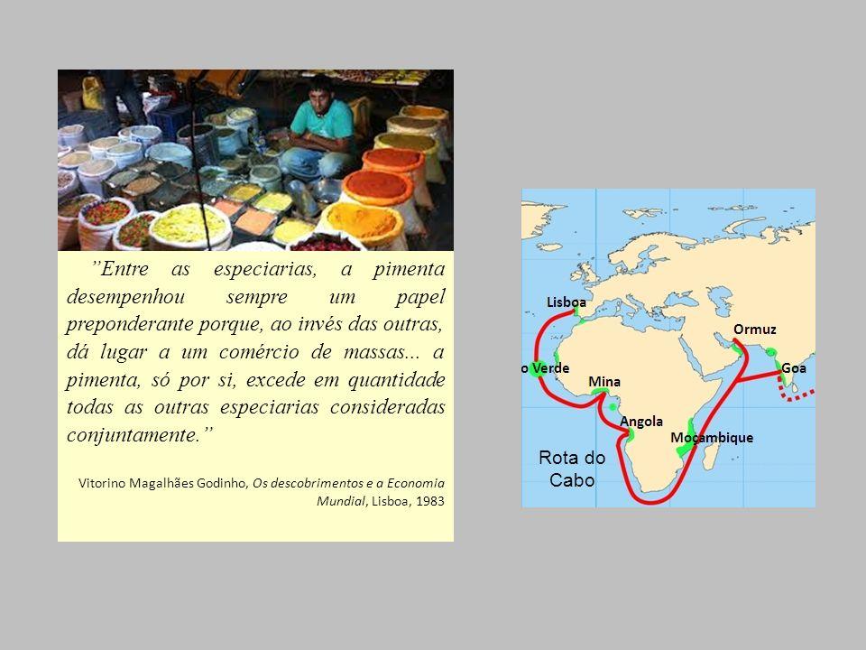 Entre as especiarias, a pimenta desempenhou sempre um papel preponderante porque, ao invés das outras, dá lugar a um comércio de massas... a pimenta, só por si, excede em quantidade todas as outras especiarias consideradas conjuntamente.