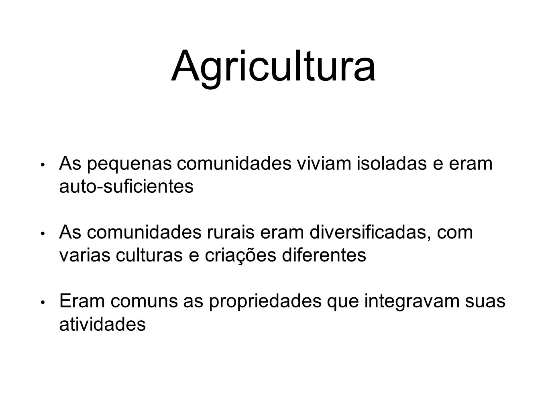 Agricultura As pequenas comunidades viviam isoladas e eram auto-suficientes.