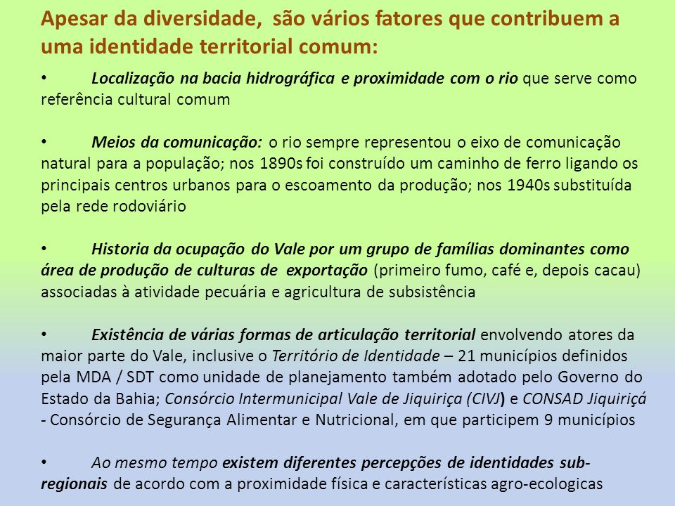 Apesar da diversidade, são vários fatores que contribuem a uma identidade territorial comum: