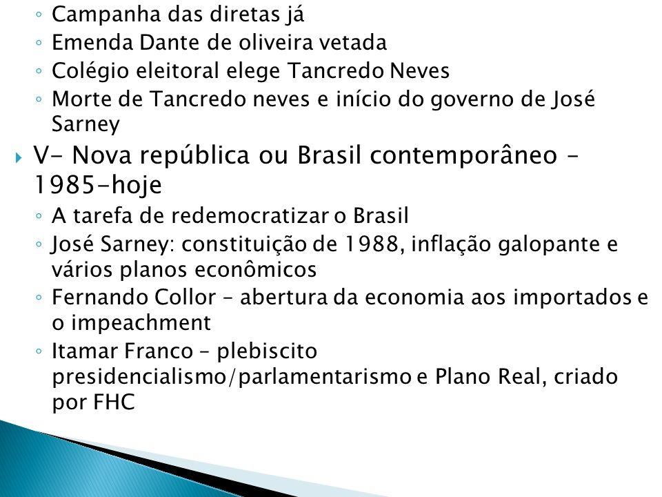 V- Nova república ou Brasil contemporâneo – 1985-hoje