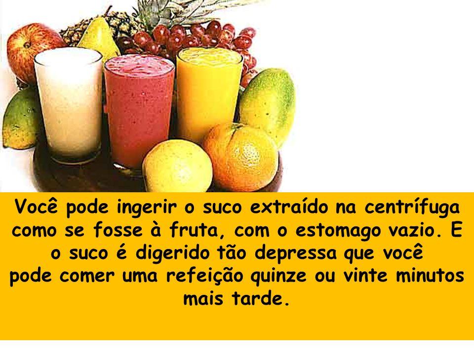 Você pode ingerir o suco extraído na centrífuga como se fosse à fruta, com o estomago vazio.