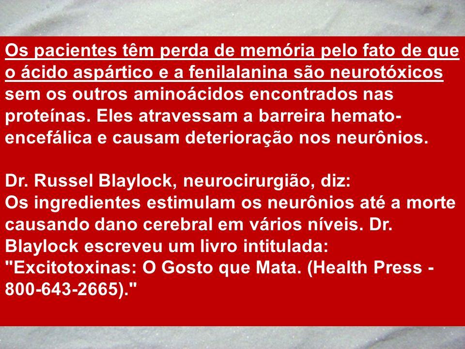 Os pacientes têm perda de memória pelo fato de que o ácido aspártico e a fenilalanina são neurotóxicos sem os outros aminoácidos encontrados nas proteínas. Eles atravessam a barreira hemato-encefálica e causam deterioração nos neurônios.