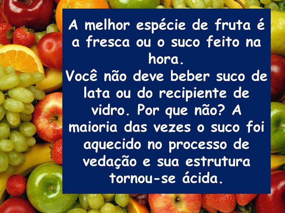 A melhor espécie de fruta é a fresca ou o suco feito na hora