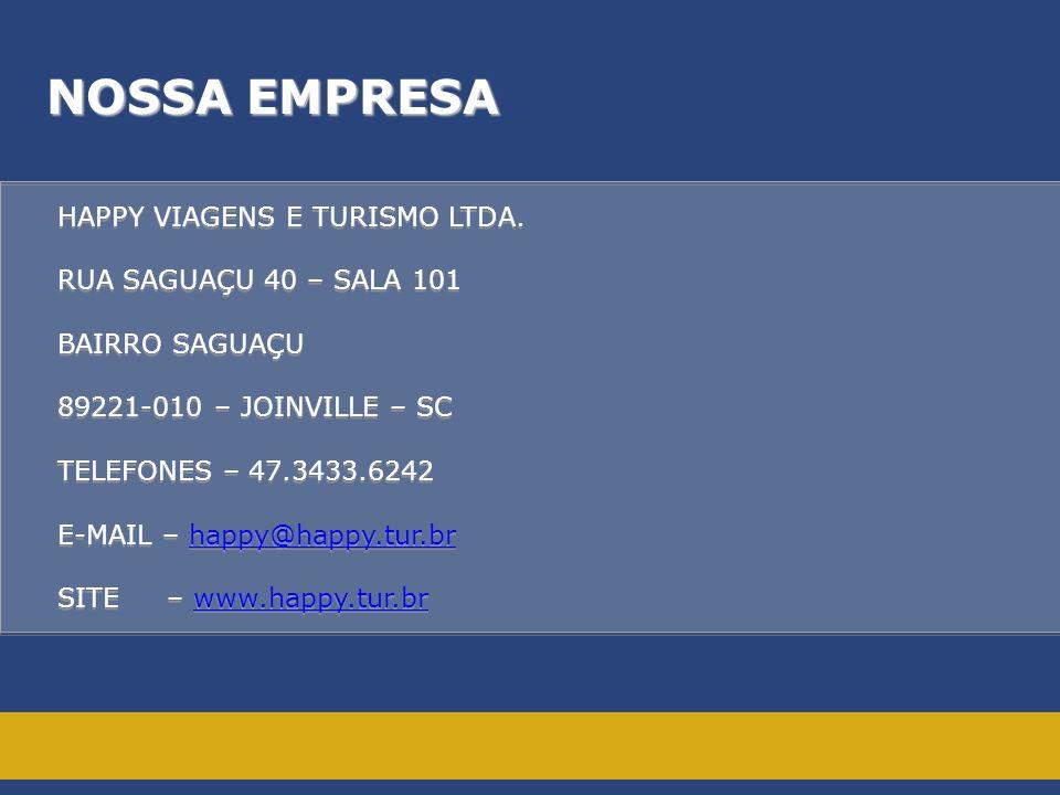 NOSSA EMPRESA HAPPY VIAGENS E TURISMO LTDA. RUA SAGUAÇU 40 – SALA 101