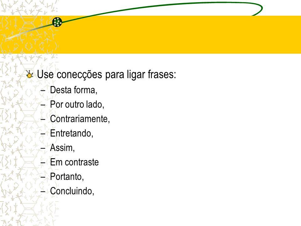 Use conecções para ligar frases: