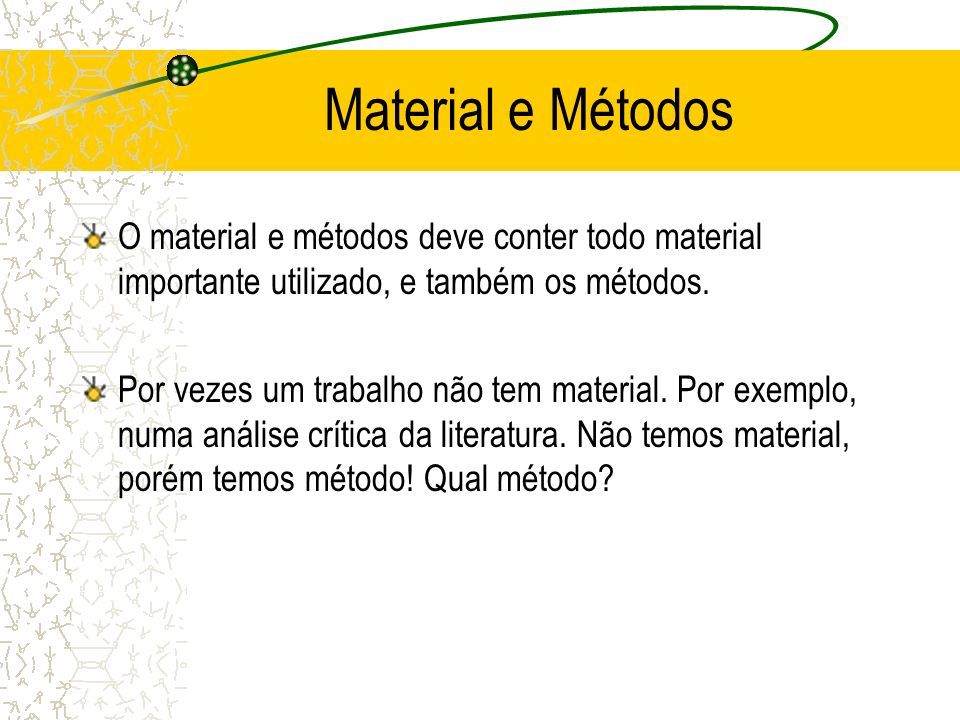 Material e Métodos O material e métodos deve conter todo material importante utilizado, e também os métodos.