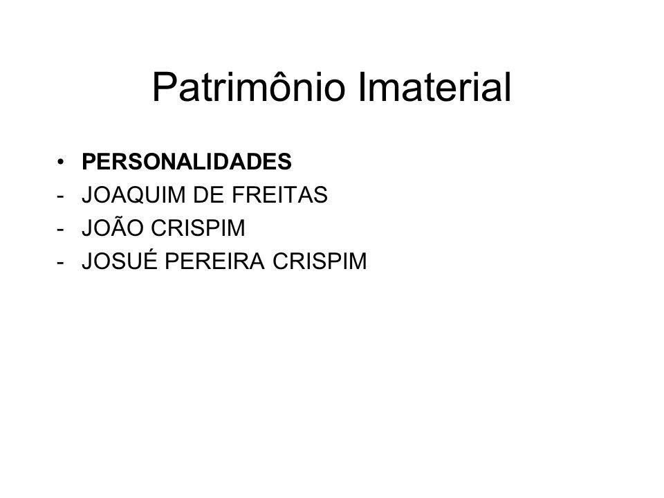 Patrimônio Imaterial PERSONALIDADES JOAQUIM DE FREITAS JOÃO CRISPIM