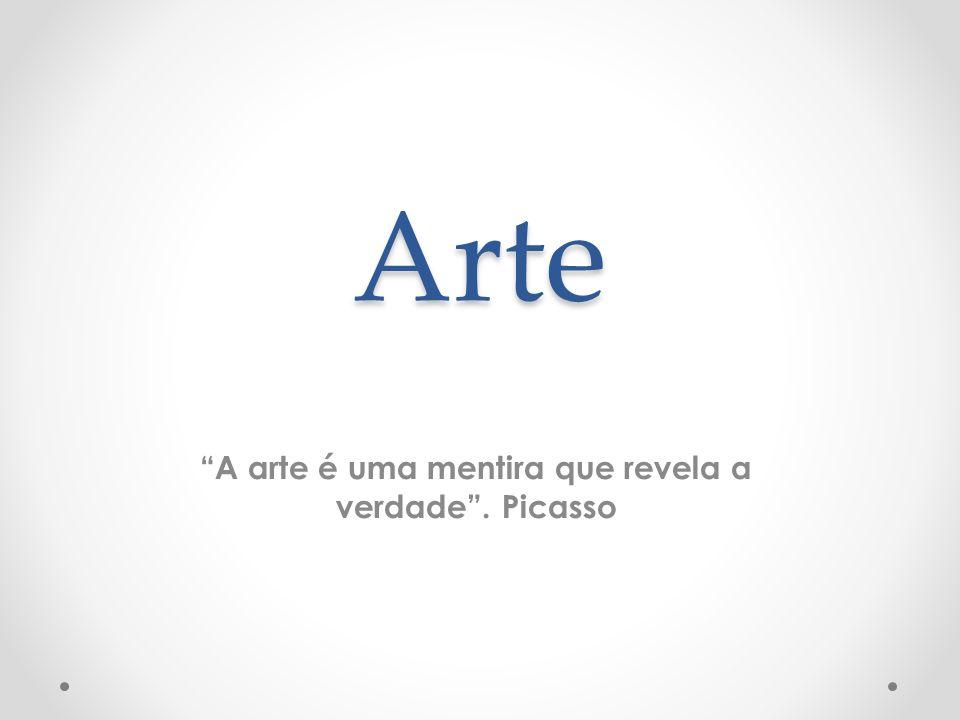 A arte é uma mentira que revela a verdade . Picasso