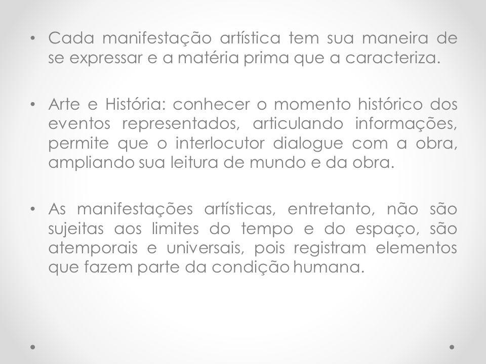 Cada manifestação artística tem sua maneira de se expressar e a matéria prima que a caracteriza.