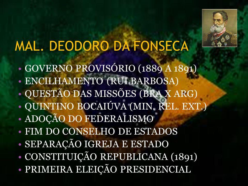 MAL. DEODORO DA FONSECA GOVERNO PROVISÓRIO (1889 A 1891)