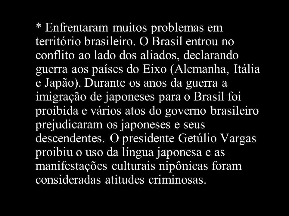 Enfrentaram muitos problemas em território brasileiro