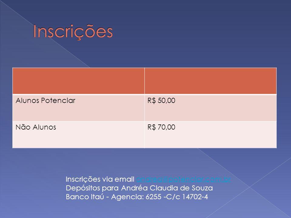 Inscrições Alunos Potenciar R$ 50,00 Não Alunos R$ 70,00