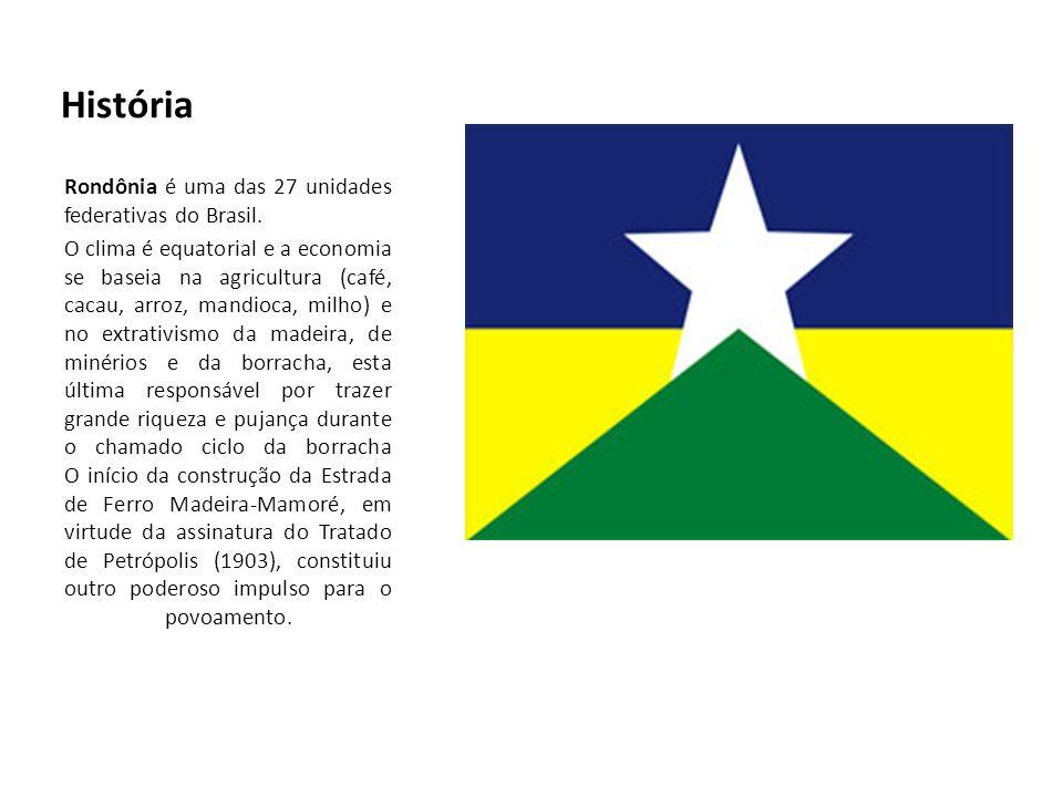 História Rondônia é uma das 27 unidades federativas do Brasil.