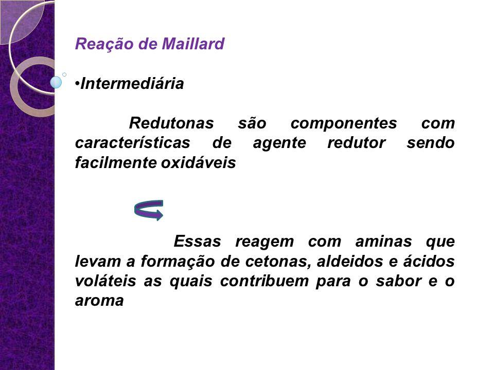 Reação de Maillard Intermediária. Redutonas são componentes com características de agente redutor sendo facilmente oxidáveis.
