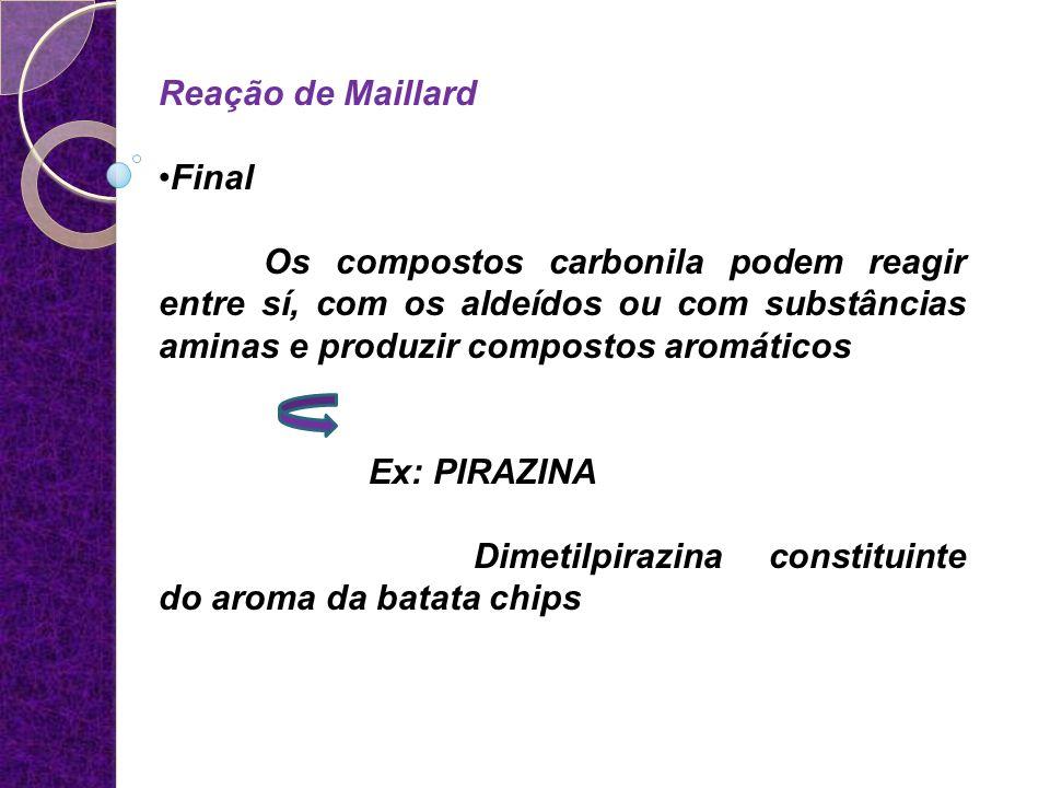 Reação de Maillard Final. Os compostos carbonila podem reagir entre sí, com os aldeídos ou com substâncias aminas e produzir compostos aromáticos.