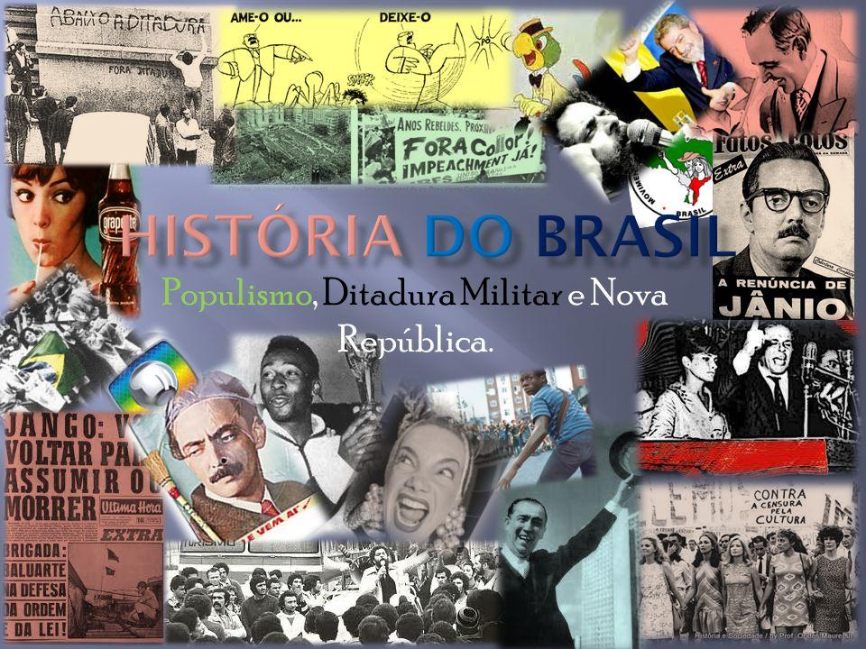 Populismo, Ditadura Militar e Nova República.