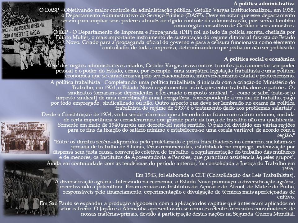 A política administrativa O DASP - Objetivando maior controle da administração pública, Getulio Vargas institucionalizou, em 1938, o Departamento Administrativo do Serviço Público (DASP).