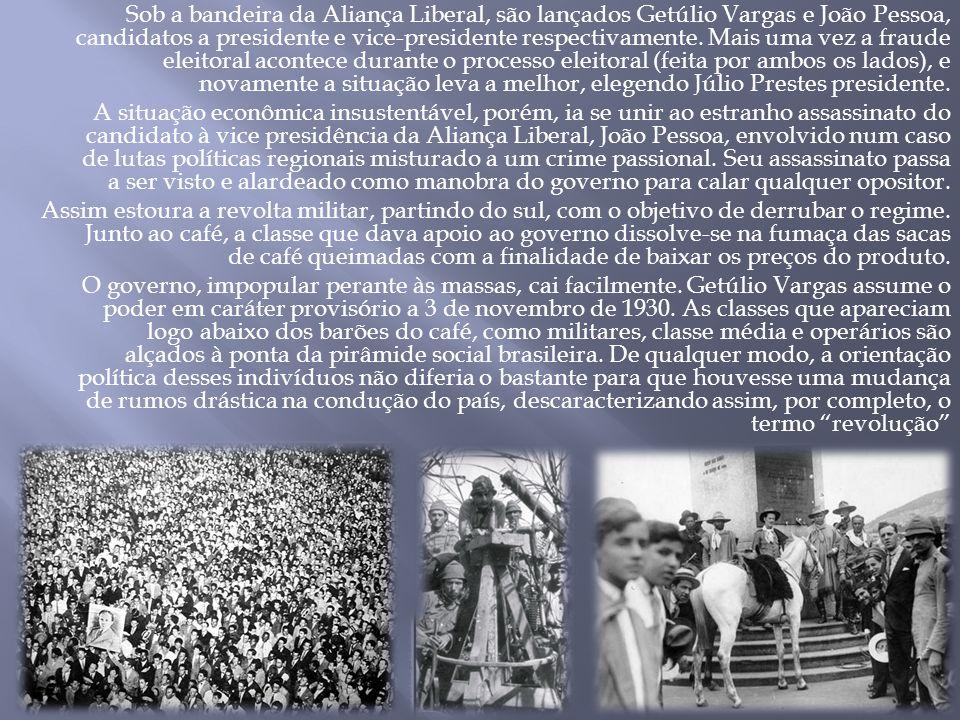 Sob a bandeira da Aliança Liberal, são lançados Getúlio Vargas e João Pessoa, candidatos a presidente e vice-presidente respectivamente.