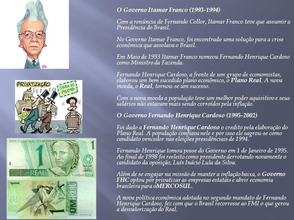 O Governo Itamar Franco (1993-1994) Com a renúncia de Fernando Collor, Itamar Franco teve que assumir a Presidência do Brasil.