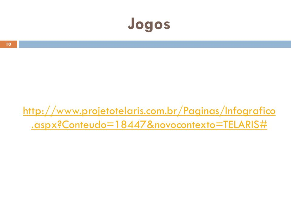 Jogos http://www.projetotelaris.com.br/Paginas/Infografico .aspx Conteudo=18447&novocontexto=TELARIS#