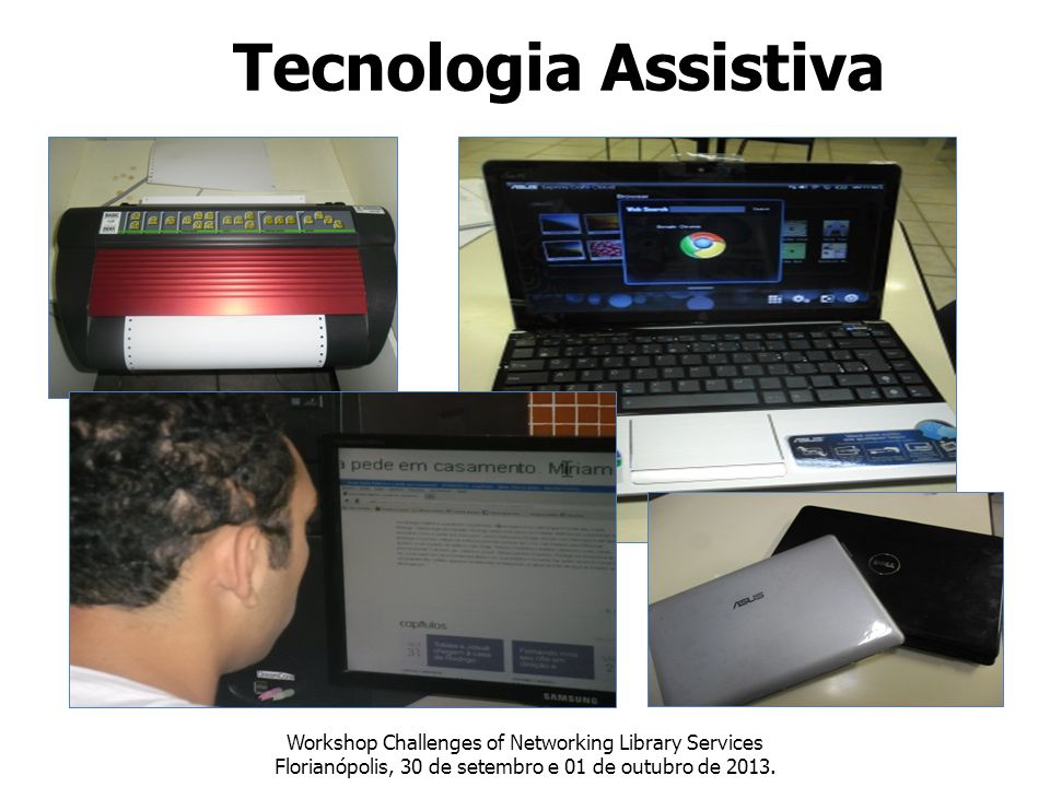 Tecnologia Assistiva Workshop Challenges of Networking Library Services Florianópolis, 30 de setembro e 01 de outubro de 2013.