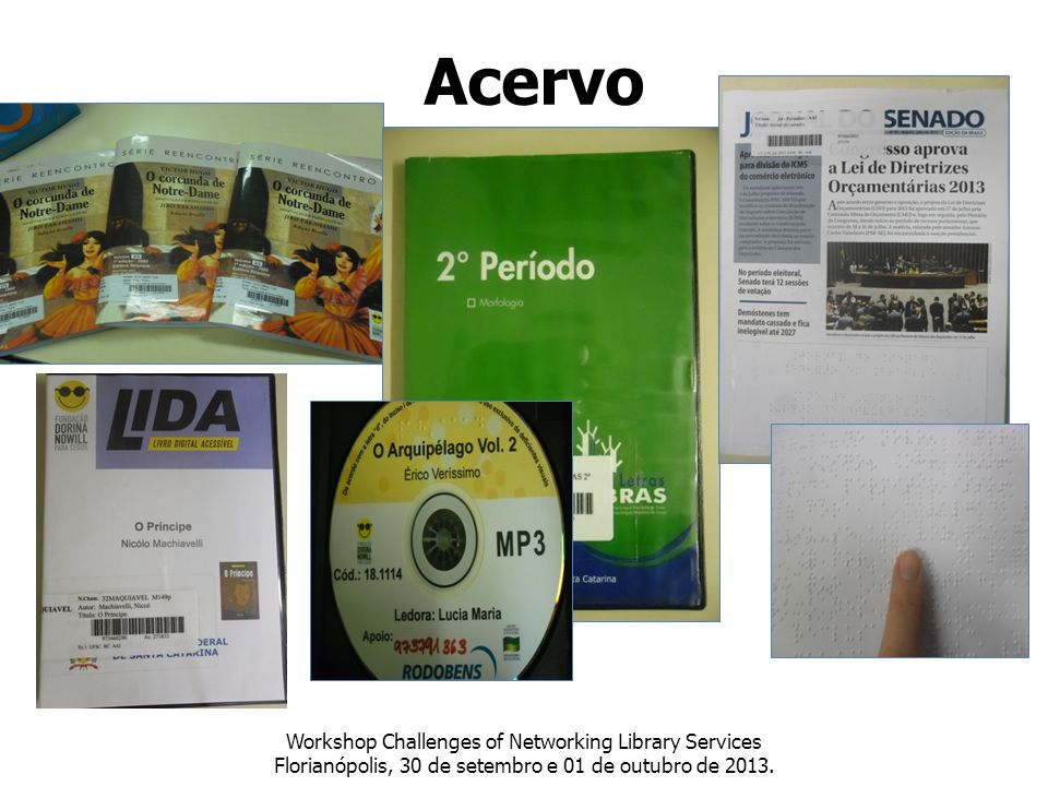 Acervo Workshop Challenges of Networking Library Services Florianópolis, 30 de setembro e 01 de outubro de 2013.
