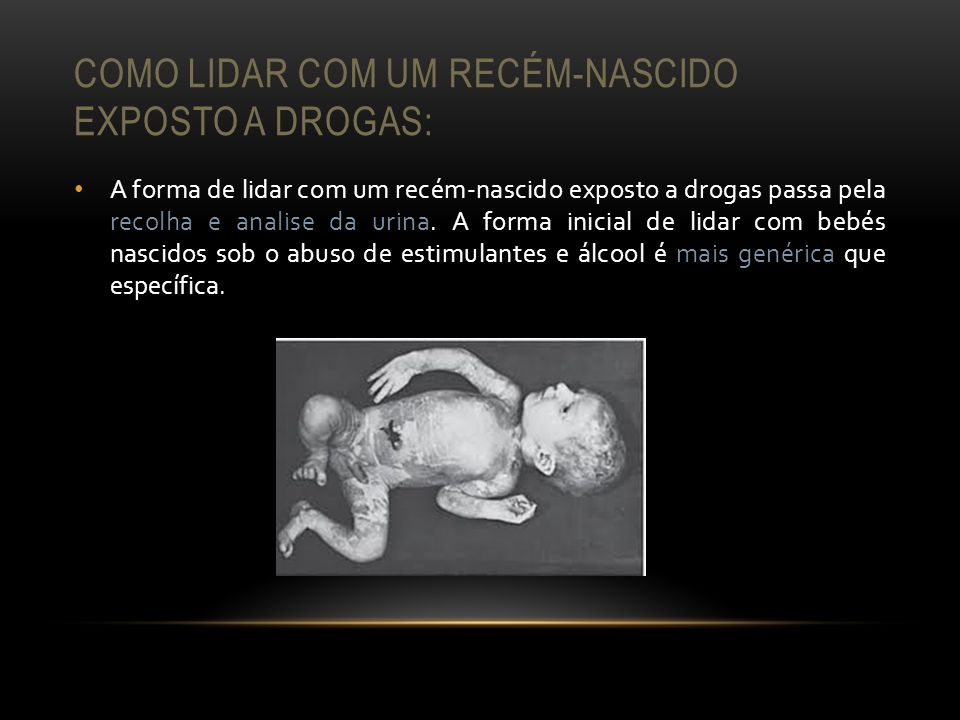 Como lidar com um recém-nascido exposto a drogas: