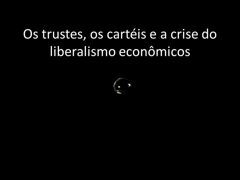 Os trustes, os cartéis e a crise do liberalismo econômicos