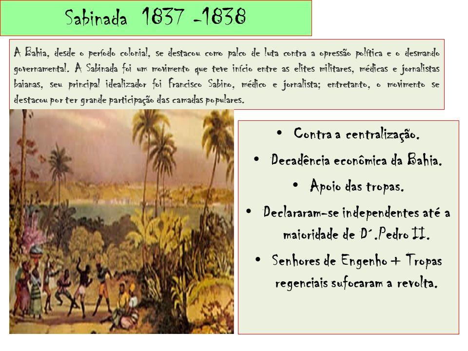 Sabinada 1837 -1838 Contra a centralização.