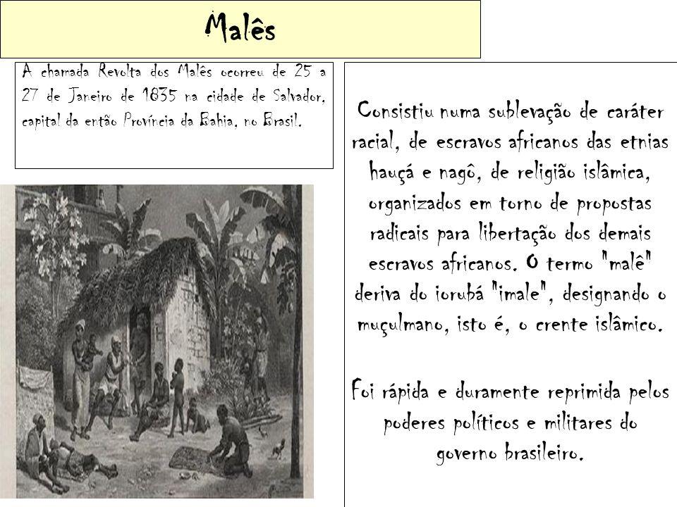 Malês A chamada Revolta dos Malês ocorreu de 25 a 27 de Janeiro de 1835 na cidade de Salvador, capital da então Província da Bahia, no Brasil.